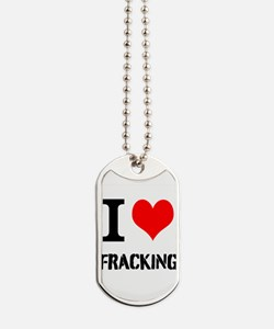 I Love Fracking Dog Tags