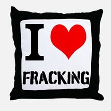 I Love Fracking Throw Pillow