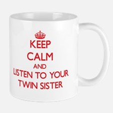 Keep Calm and Listen to your Twin Sister Mugs
