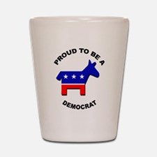 Proud to be a Democrat Shot Glass