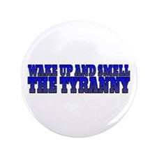 "Wake Up And Smell The Tyranny 3.5"" Button"
