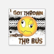 "Under the Bus-Design 3 Square Sticker 3"" x 3"""