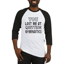You Lost Me At Quitting Gymnastics Baseball Jersey
