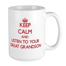 Keep Calm and Listen to your Great Grandson Mugs