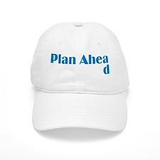 Plan Ahead Baseball Cap