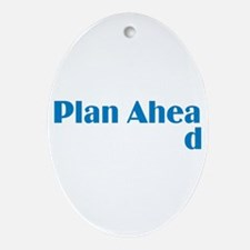 Plan Ahead Oval Ornament