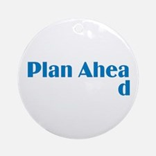 Plan Ahead Ornament (Round)