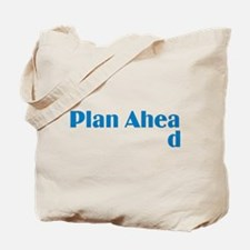 Plan Ahead Tote Bag