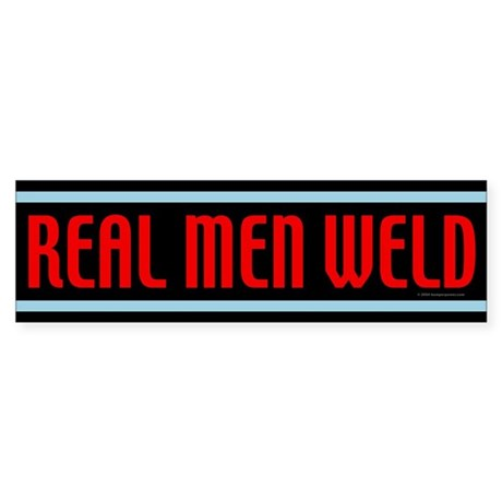 Real Men Weld Bumper Sticker