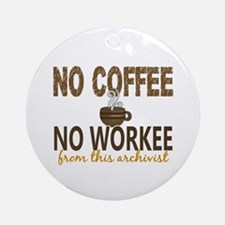 Archivist No Coffee No Workee Ornament (Round)