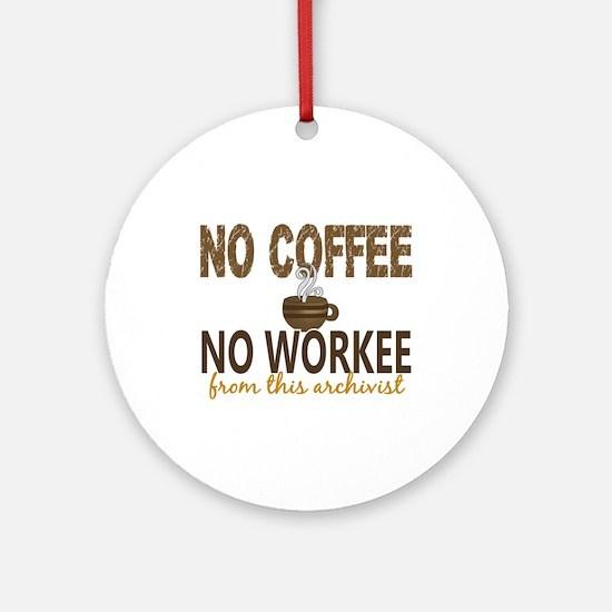 Archivist No Coffee No Workee Ornament (Round)