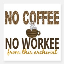 "Archivist No Coffee No W Square Car Magnet 3"" x 3"""