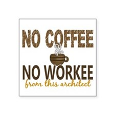 "Architect No Coffee No Work Square Sticker 3"" x 3"""