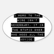 A Word To The Wise Isnt Necessary Decal
