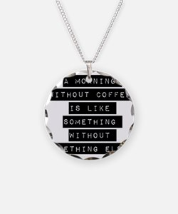 A Morning Without Coffee Necklace