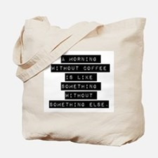 A Morning Without Coffee Tote Bag
