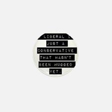 A Liberal Is Just A Conservative Mini Button