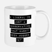 A Liberal Is Just A Conservative Mugs