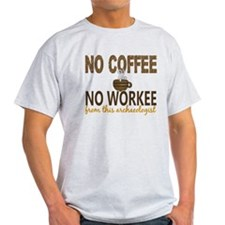 Archaeologist No Coffee No Workee T-Shirt