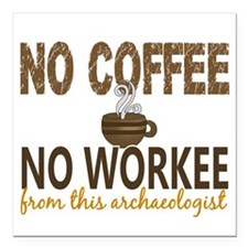 """Archaeologist No Coffee Square Car Magnet 3"""" x 3"""""""