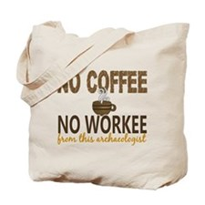 Archaeologist No Coffee No Workee Tote Bag