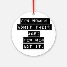 Few Women Admit Their Age Ornament (Round)