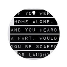 If You Were Home Alone Ornament (Round)