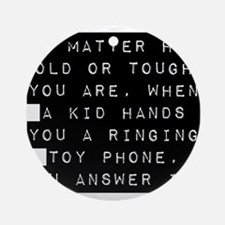 No Matter How Old Or Tough You Are Ornament (Round