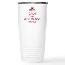 Keep Calm and Listen to your Fiance Travel Mug