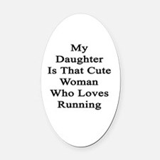 My Daughter Is That Cute Woman Who Oval Car Magnet