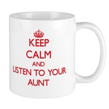 Keep Calm and Listen to your Aunt Mugs