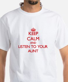 Keep Calm and Listen to your Aunt T-Shirt