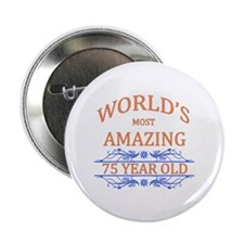 """World's Most Amazing 75 Year Old 2.25"""" Button"""