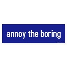 annoy the boring Bumper Bumper Sticker