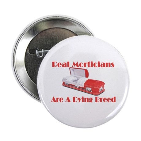 """Morticians are a dying breed 2.25"""" Button (100 pac"""