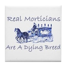Morticians are a dying breed Tile Coaster