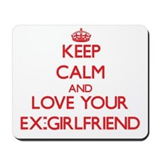 Keep Calm and Love your Ex-Girlfriend Mousepad