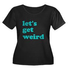 let's get weird Plus Size T-Shirt