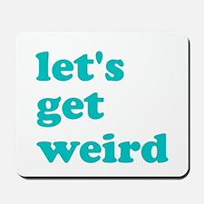let's get weird Mousepad