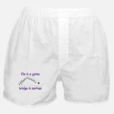Life Is A Game bridge is serious Boxer Shorts