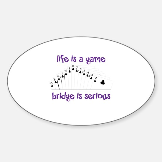 Life Is A Game bridge is serious Decal