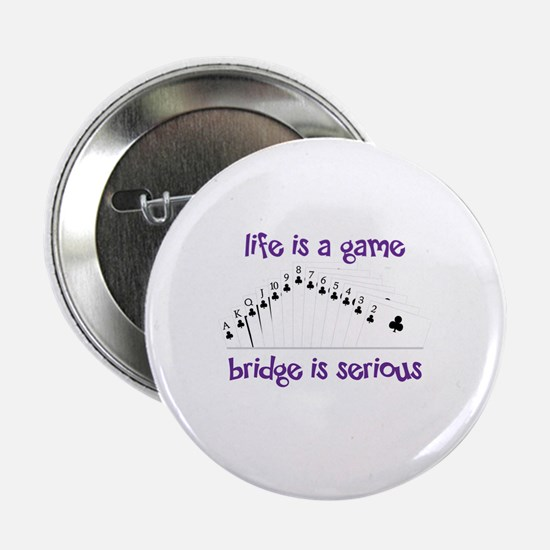 """Life Is A Game bridge is serious 2.25"""" Button"""