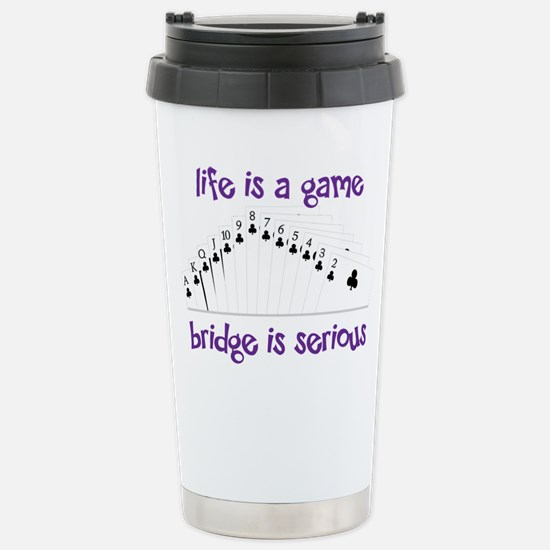 Life Is A Game bridge is serious Travel Mug
