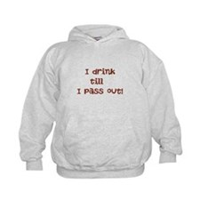I drink till I pass out Hoodie