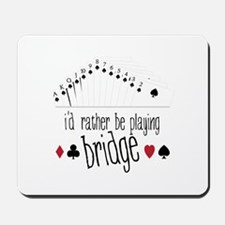 id rather be playing bridge Mousepad