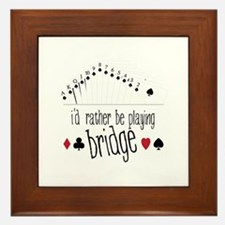 id rather be playing bridge Framed Tile