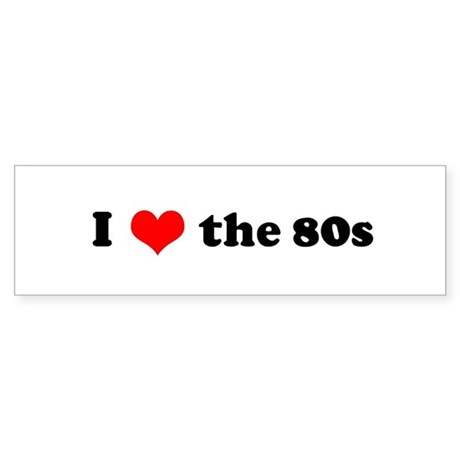 I Love the 80s Bumper Sticker
