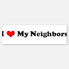 I Love My Neighbors Bumper Bumper Bumper Sticker