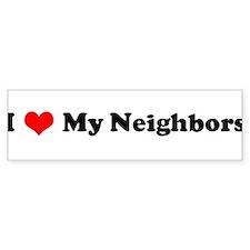 I Love My Neighbors Bumper Bumper Sticker