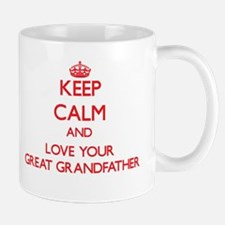 Keep Calm and Love your Great Grandfather Mugs